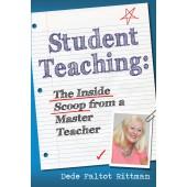 Student Teaching: The Inside Scoop from a Master Teacher by Dede Faltot Rittman