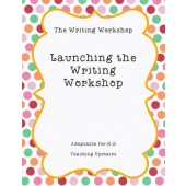The Writing Workshop: Launching The Writer's Workshop in Lower Elementary